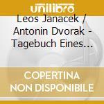 Janacek & Dvorak - Tagebuch Eines Verscholle cd musicale di Artisti Vari