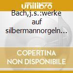 Bach,j.s.:werke auf silbermannorgeln i cd musicale