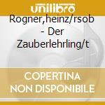 Rogner,heinz/rsob - Der Zauberlehrling/t cd musicale di Artisti Vari