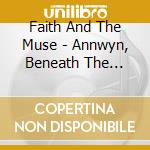 ANNWYN, BENEATH THE WAVES                 cd musicale di FAITH AND THE MUSE