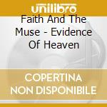 EVIDENCE OF HEAVEN                        cd musicale di FAITH AND THE MUSE