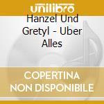 Hanzel Und Gretyl - Uber Alles cd musicale di HANZEL UND GRETYL