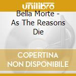 AS THE REASONS DIE                        cd musicale di Morte Bella