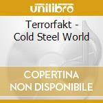 COLD STEEL WORLD                          cd musicale di TERRORFAKT