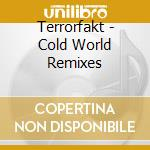 COLD WORLD REMIXES                        cd musicale di TERRORFAKT