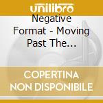 Negative Format - Moving Past The Boundaries cd musicale di Format Negative