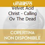 CALLING OV THE DEAD                       cd musicale di VELVET ACID CHRIST