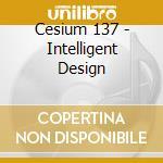 INTELLIGENT DESIGN                        cd musicale di CESIUM 137