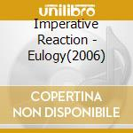 EULOGY(2006)                              cd musicale di Reaction Imperative
