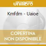 UAIOE                                     cd musicale di KMFDM