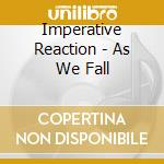 AS WE FALL                                cd musicale di Reaction Imperative