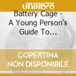 Battery Cage - A Young Person's Guide To Heartbreak cd musicale di Cage Battery