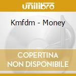 MONEY                                     cd musicale di KMFDM