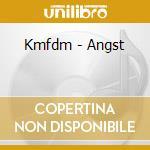 ANGST                                     cd musicale di KMFDM