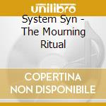 MOURNING RITUAL, THE                      cd musicale di Syn System