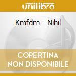 NIHIL                                     cd musicale di KMFDM