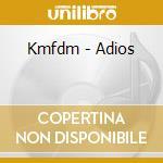 ADIOS                                     cd musicale di KMFDM