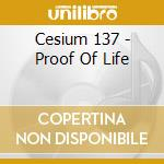 PROOF OF LIFE                             cd musicale di CESIUM 137