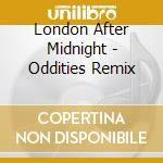 ODDITIES REMIX                            cd musicale di LONDON AFTER MIDNIGH