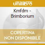 Kmfdm - Brimborium cd musicale di KMFDM