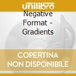 GRADIENTS                                 cd musicale di Format Negative