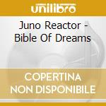 Juno Reactor - Bible Of Dreams cd musicale di Reactor Juno