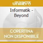 Informatik - Beyond cd musicale di INFORMATIK