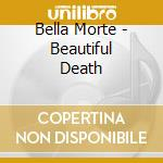 BEAUTIFUL DEATH                           cd musicale di Morte Bella