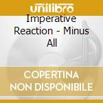 MINUS ALL                                 cd musicale di Reaction Imperative