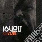 16 Volt - Skin cd musicale di Volt 16