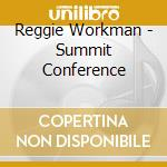 Summit conference - workman reggie cd musicale di Workman Reggie