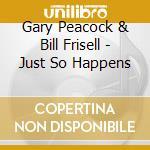 Just so happens - peacock gary frisell bill cd musicale di Gary Peacock