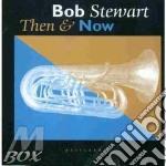 Then & now - stewart bob cd musicale di Bob Stewart