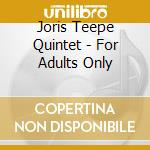 For adults only - cd musicale di Joris teepe quintet