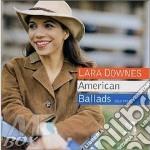 American ballads - cd musicale di Downes Lara