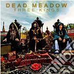 Three kings (CD+DVD) cd musicale di Meadow Dead