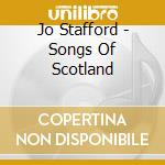 Songs of scotland cd musicale di Jo Stafford