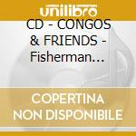 CD - CONGOS & FRIENDS - Fisherman Style cd musicale di CONGOS & FRIENDS