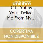 CD - YABBY YOU - DELIVER ME FROM MY ENEMIES cd musicale di YABBY YOU