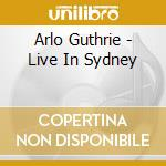 LIVE IN SYDNEY cd musicale di Arlo Guthrie