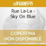Sky on blue - cd musicale di La-la Rue