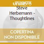Steve Herbemann - Thoughtlines cd musicale di Herbemann Steve