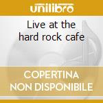 Live at the hard rock cafe cd musicale di Mr.big