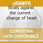 Boats against the current - change of heart cd musicale di Eric Carmen