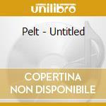 UNTITLED                                  cd musicale di PELT