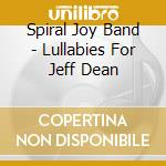 LULLABIES FOR JEFF DEAN                   cd musicale di SPIRAL JOY BAND