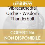 WISDOM THUNDERBOLT                        cd musicale di Orche Vibracathedral