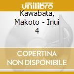INUI 4                                    cd musicale di Makoto Kawabata