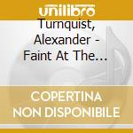 FAINT AT THE LOUDEST HOUR                 cd musicale di Alexander Turnquist