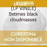 (LP VINILE) Betimes black cloudmasses lp vinile di AETHENOR